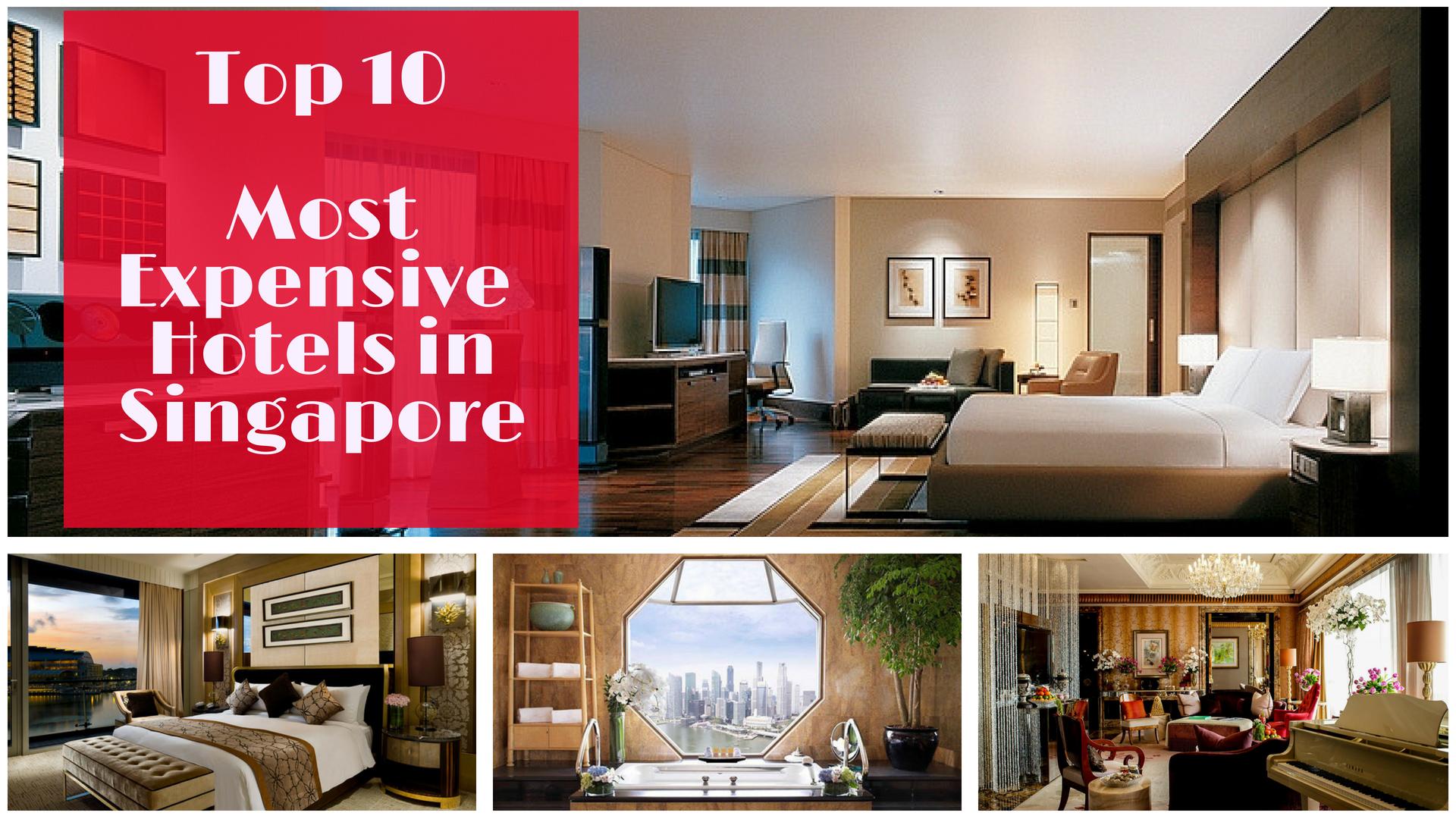 Terrific Top 10 Most Expensive Hotels In Singapore Singapore Download Free Architecture Designs Oxytwazosbritishbridgeorg